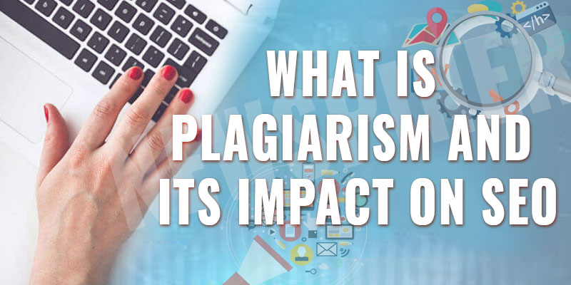 What is Plagiarism And Its Impact On SEO