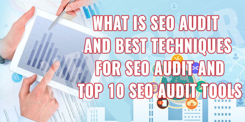 What is SEO Audit And Best Technioues for SEO Audit And Top 10 SEO Audit Tools
