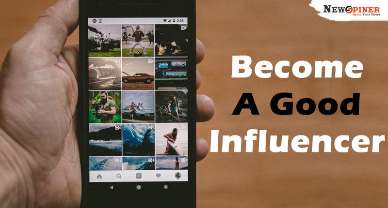 Become a good influencer