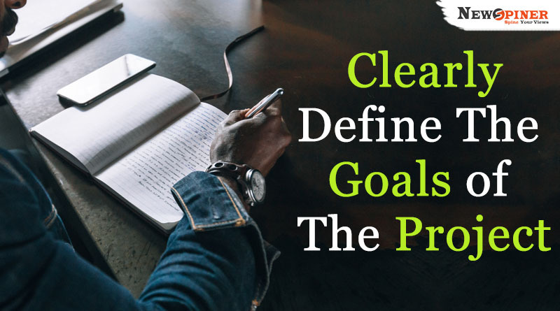 Clearly define the goals of the project
