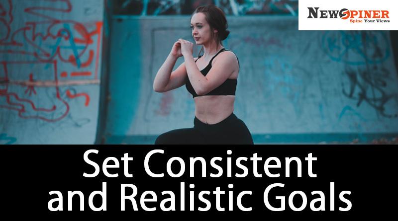 Set consistent and realistic goals