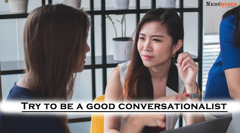 Try to be a good conversationalist