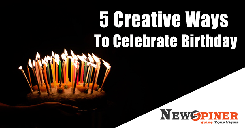 5 Creative ways to Celebrate Birthday