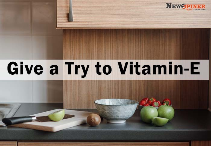 Give a try to Vitamin - E
