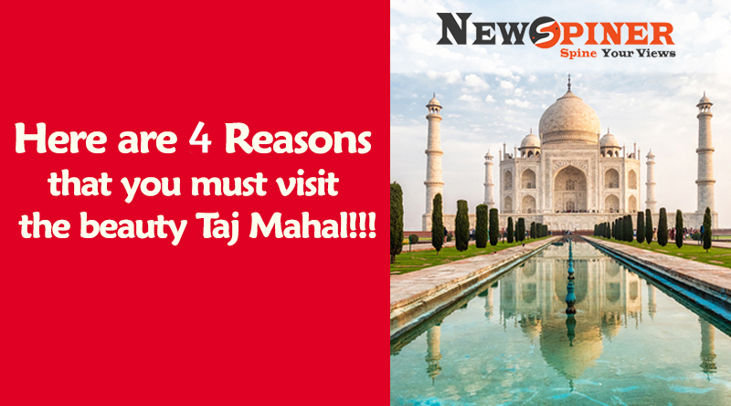 Here are 4 Reasons that you must visit the Taj Mahal