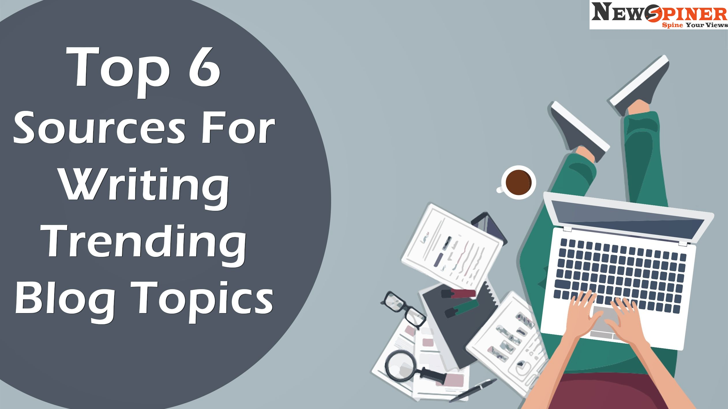 Top 6 Sources of writing Trending Blog topics