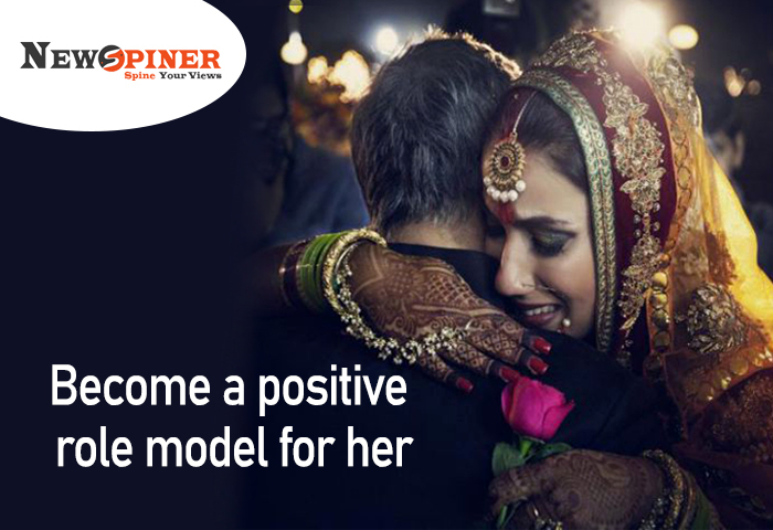 Become a positive role model for her