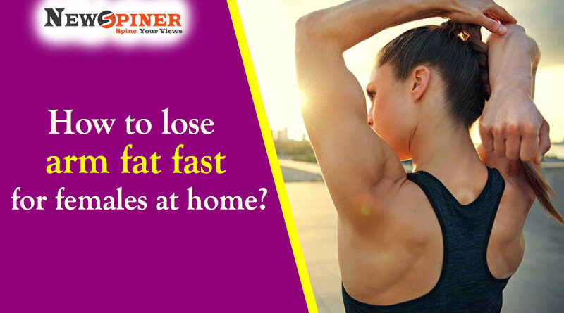 How to lose arm fat fast for females at home