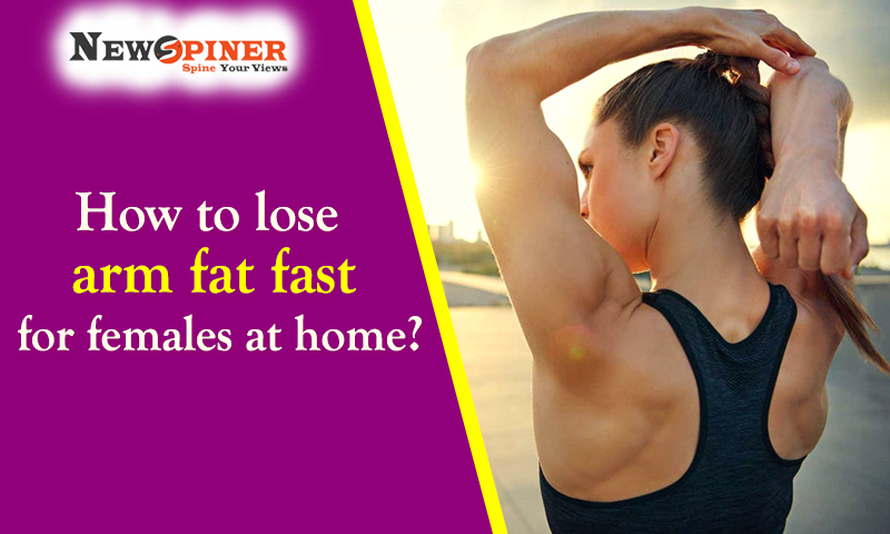 How to lose arm fat fast for females at home?