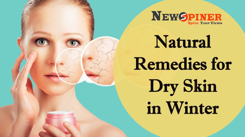What are the Natural Remedies for Dry Skin in Winter?