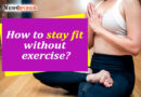 How to stay fit without exercise?