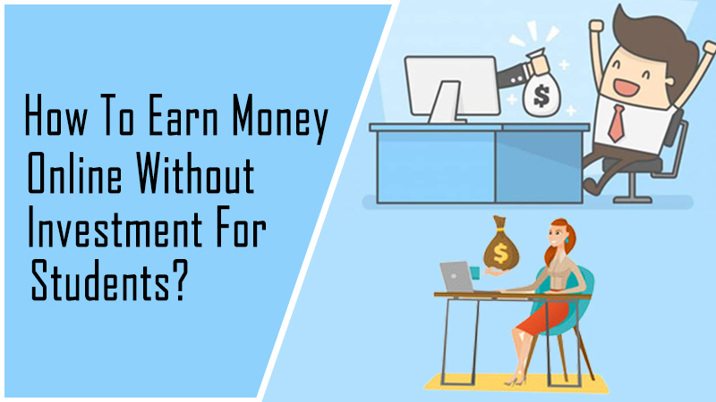 How to earn money online without investment for students?