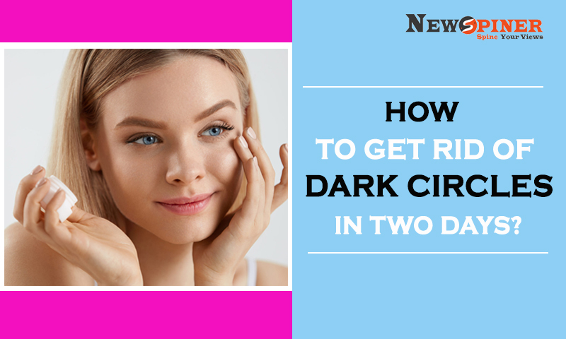 How to get rid of Dark Circles in two days?