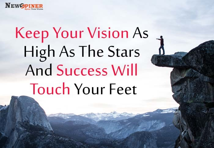 Keep your vision as high as the stars