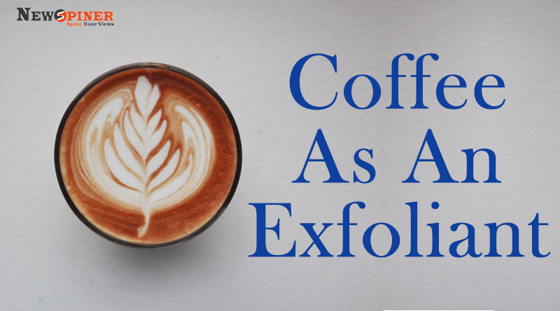 Coffee as an exfoliant - How to exfoliate skin at home naturally