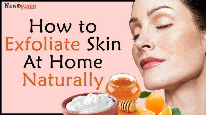 How to exfoliate skin at home naturally