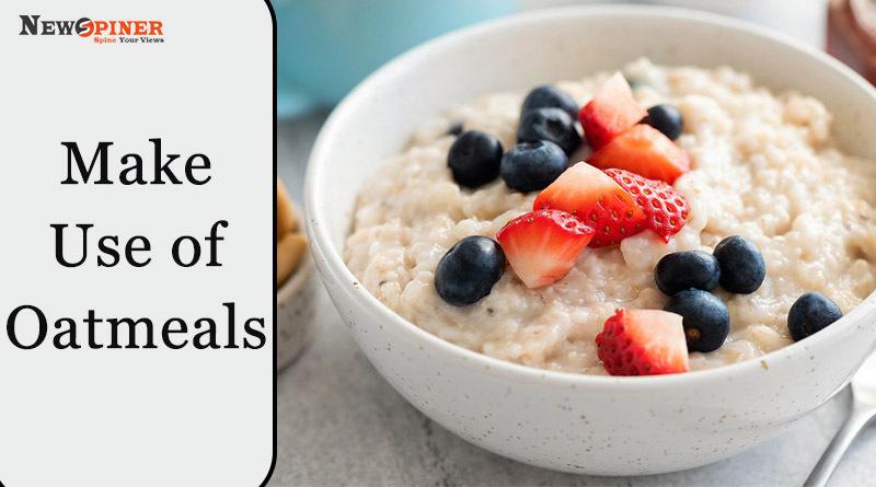 Make use of oatmeals