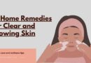 Home Remedies for Clear and Glowing Skin