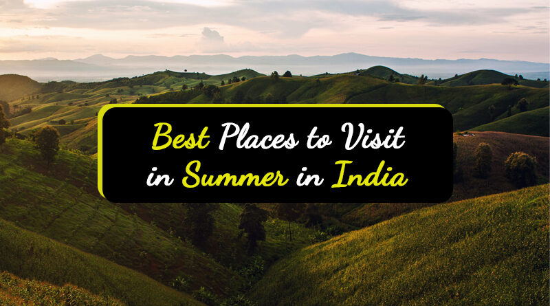 Best Places to Visit in Summer in India