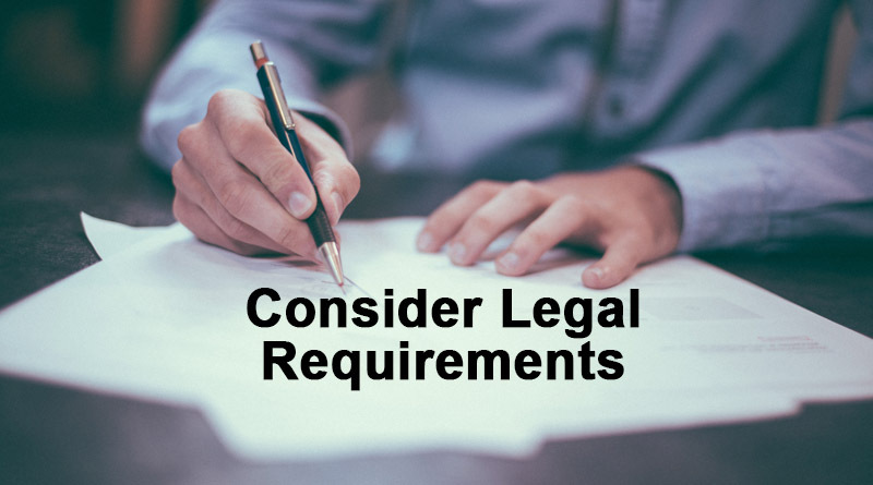 Consider Legal Requirements