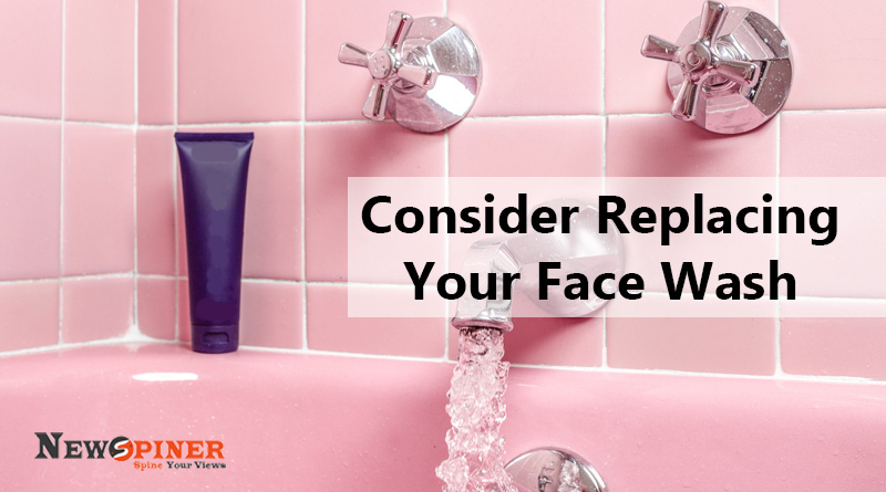 Consider Replacing your Face wash