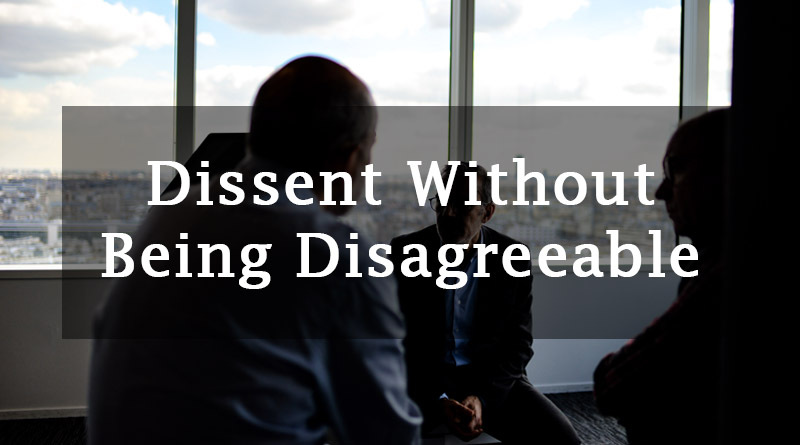 Dissent without being disagreeable