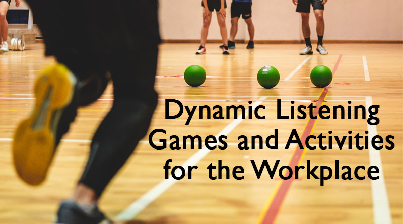 Dynamic Listening, games, and activities for workplace