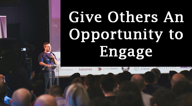Give others an opportunity to engage