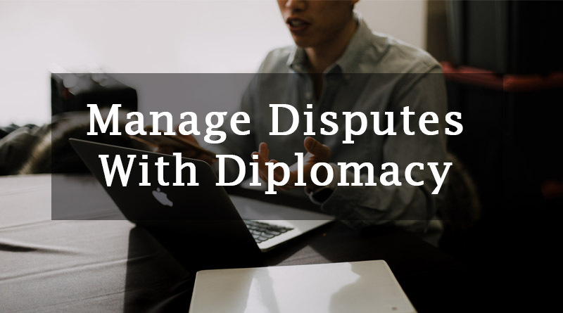 Manage Disputes with diplomacy