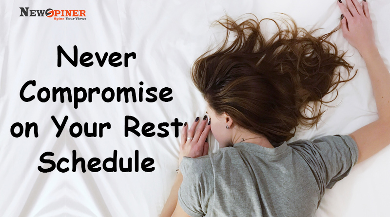 Never compromise on your rest schedule