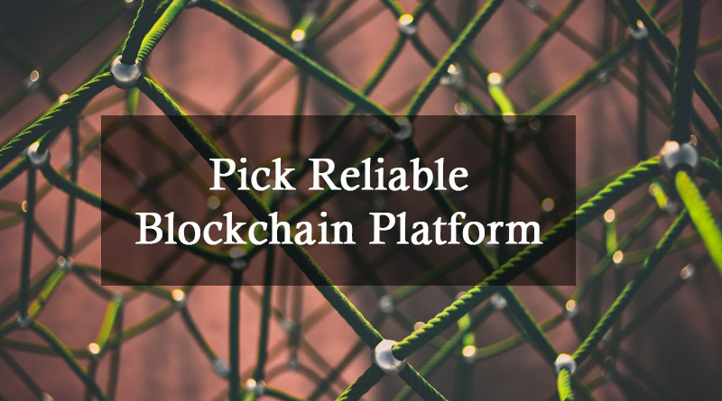 Pick a reliable blockchain platform - How to create a cryptocurrency