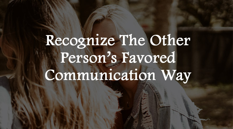 Recognize the other persons favored communication way