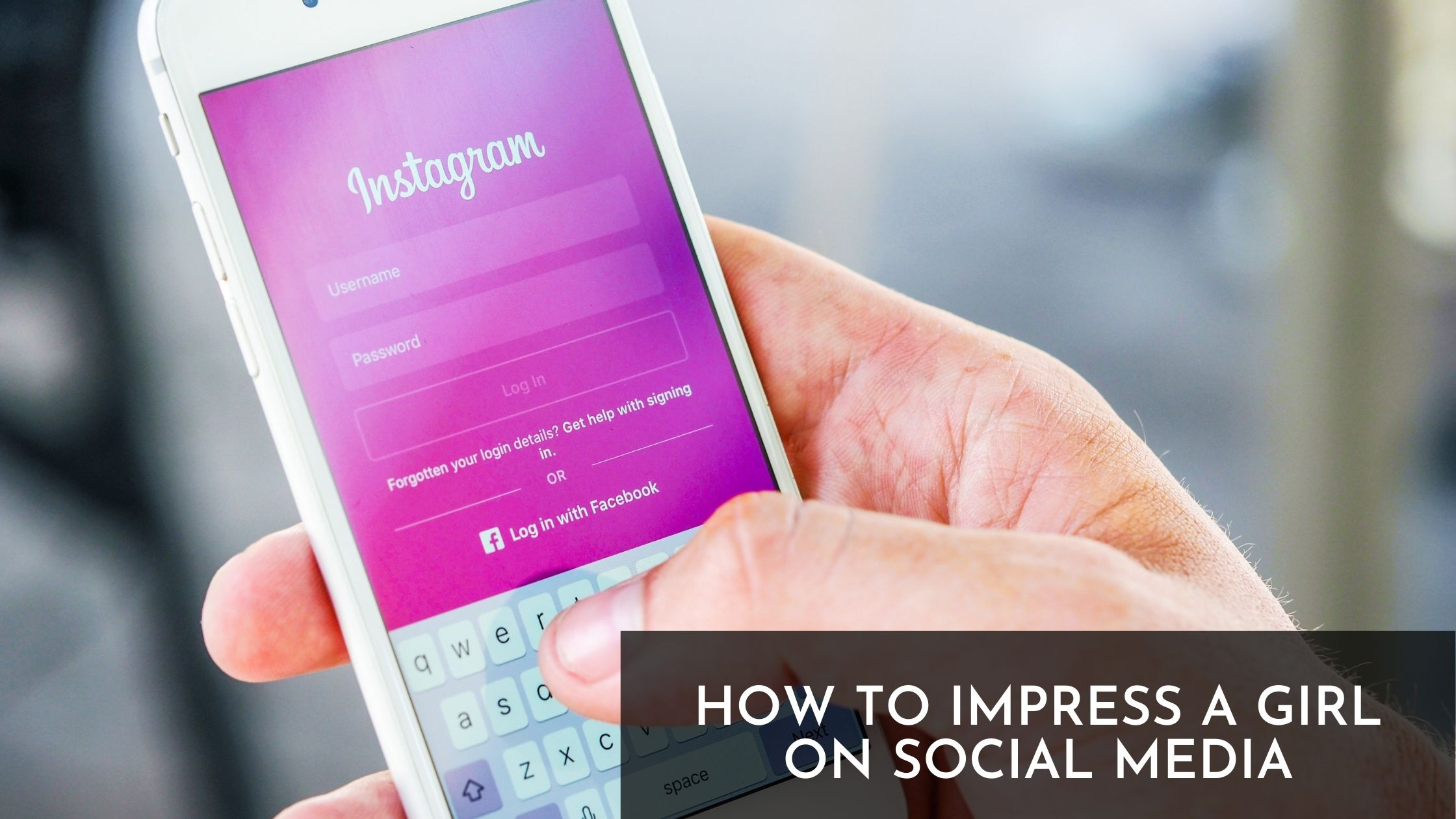 How to impress a girl on social media?