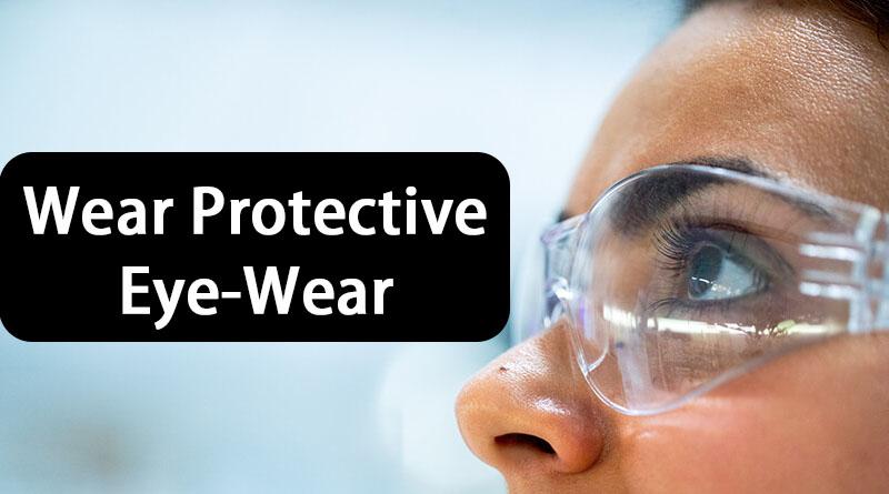 Wear Protective Eye Wear