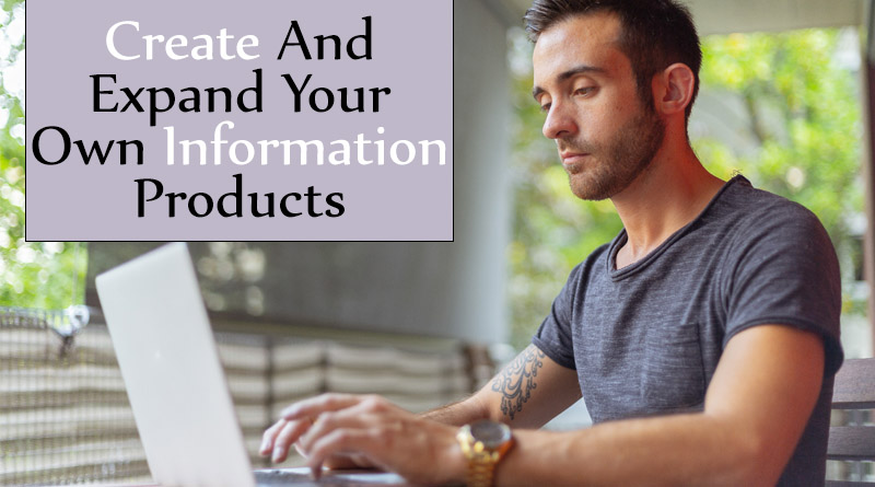 Create and expand your own information products
