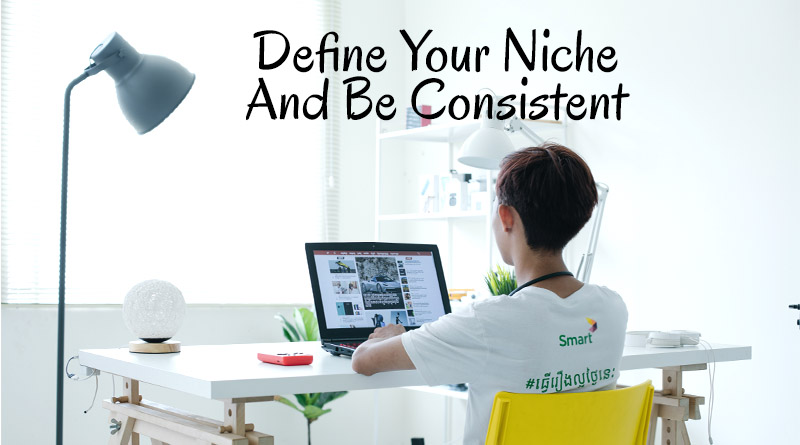 Define your niche and be consistent