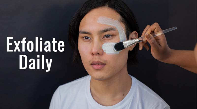 Exfoliate daily - beauty tips for men's face