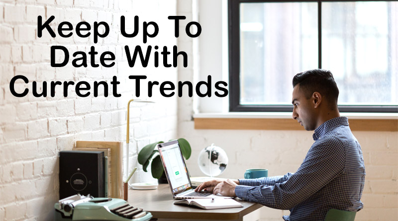 Keep up to date with current trends