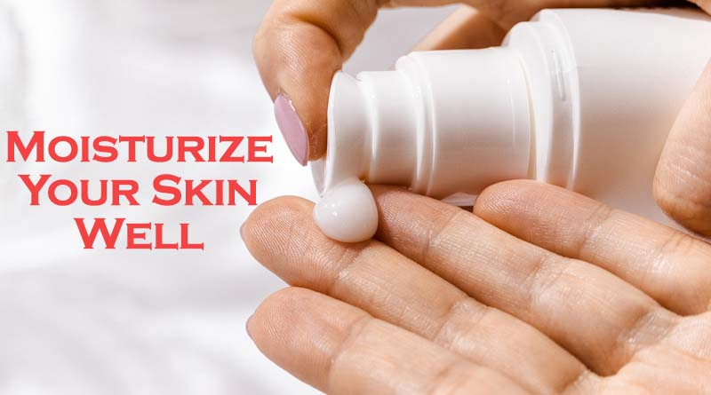 Moisturize your skin well