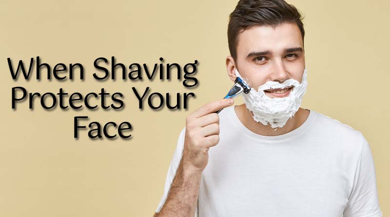 Shaving protects your face