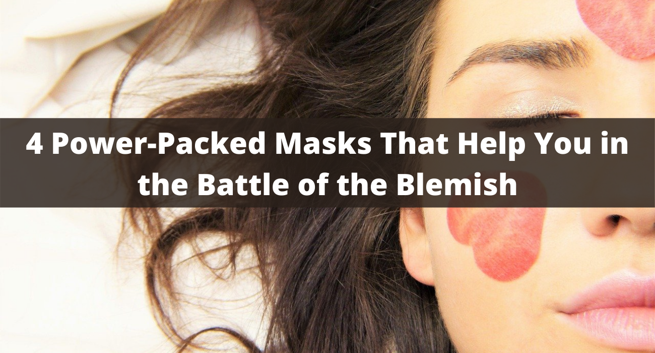 4Power-Packed Masks That Help You in the Battle of the Blemish