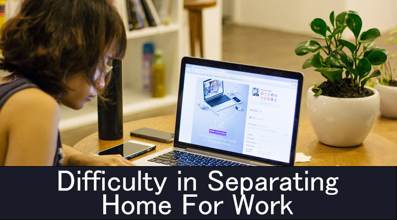 Difficulty in separating home from work