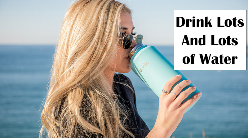 Drink lots and lots of water
