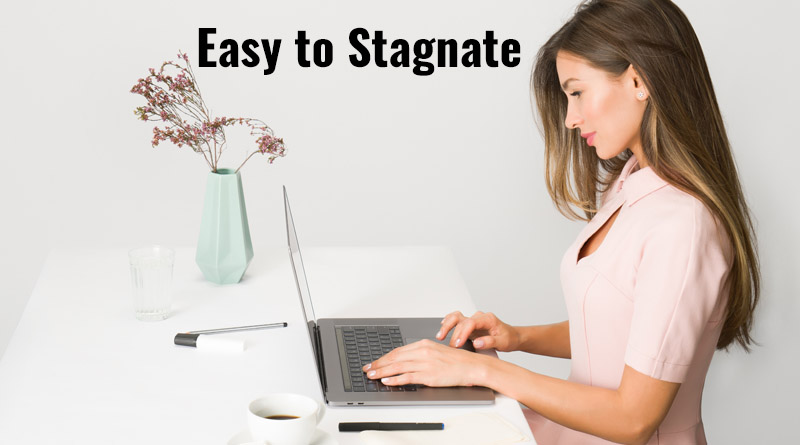 Easy to stagnate