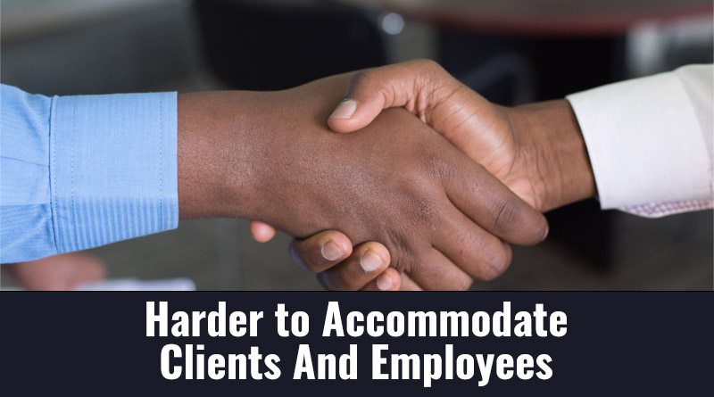 Harder to accommodate clients and employees