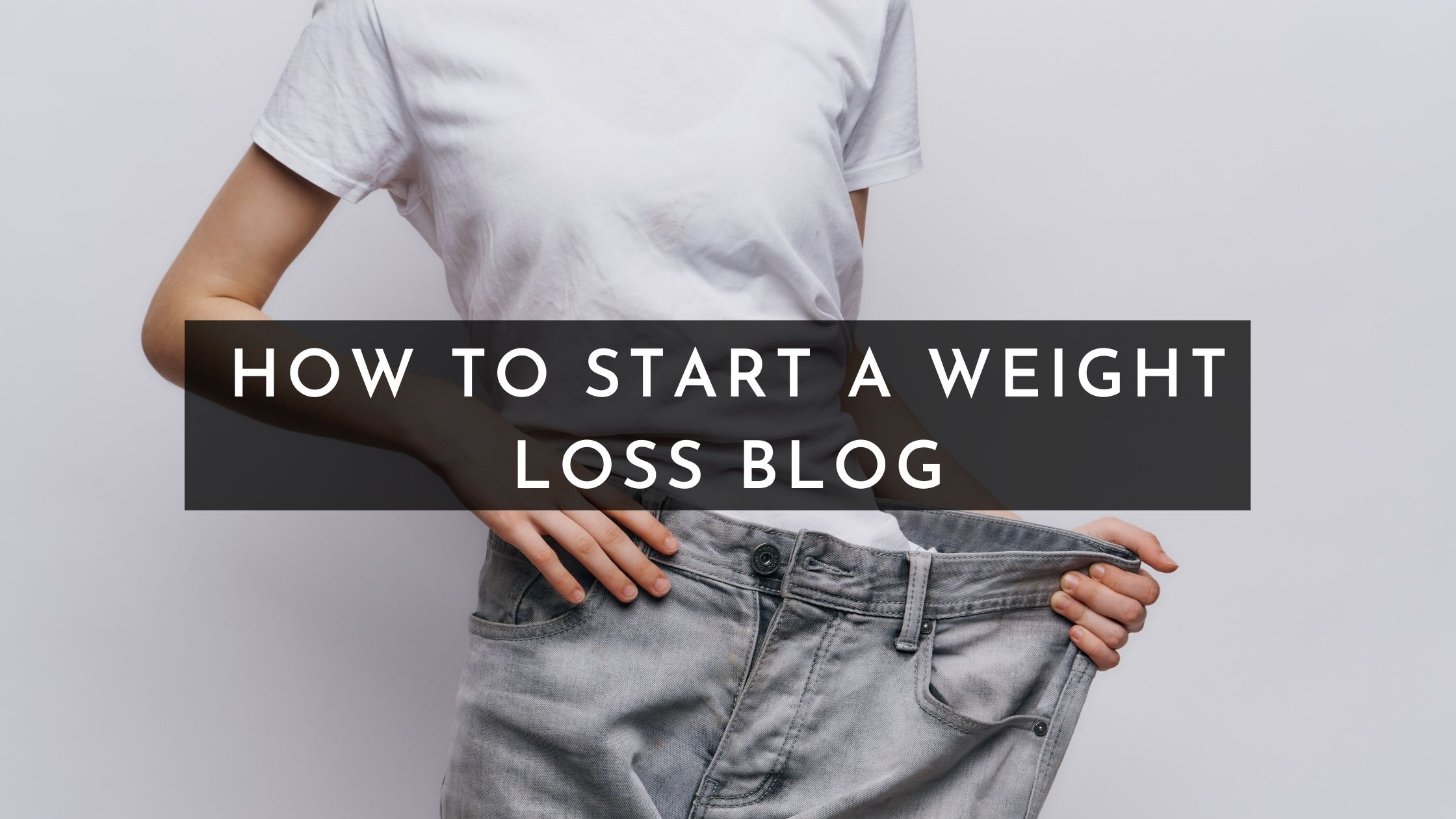 How to Start a Weight Loss Blog in 2021