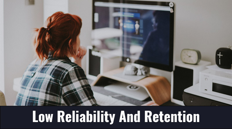 Low reliability and retention