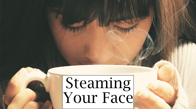 Steaming your face