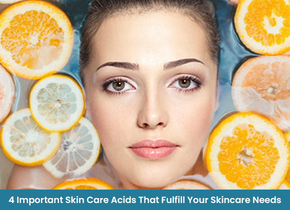 4 Important Skin Care Acids That Fulfill Your Skincare Needs