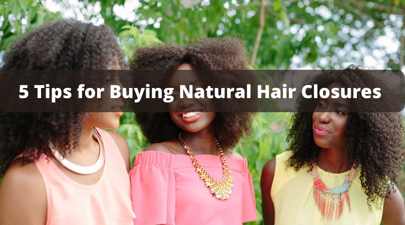 5 Tips for Buying Natural Hair Closures: Get Your Wig, Weave or Sew-In Done Right